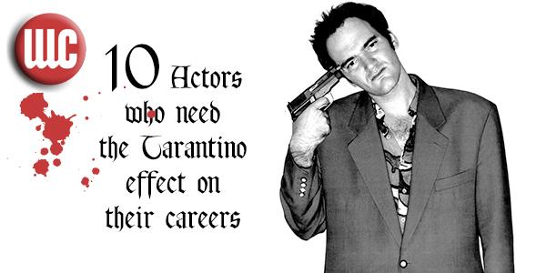 10 Actors who need Tarantino