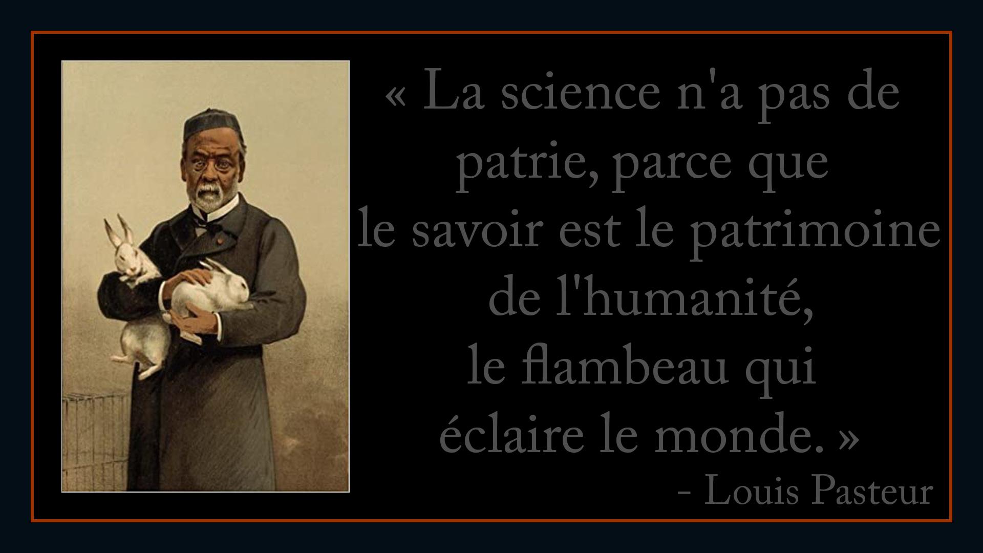 La science n'a pas de patrie, parce que le savoir est le patrimoine de l'humanité, le flambeau qui éclaire le monde d'purb dpurb site web